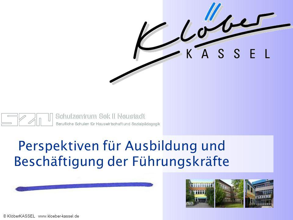 KlöberKASSEL www.kloeber-kassel.de Perspektiven für Ausbildung und Beschäftigung der Führungskräfte