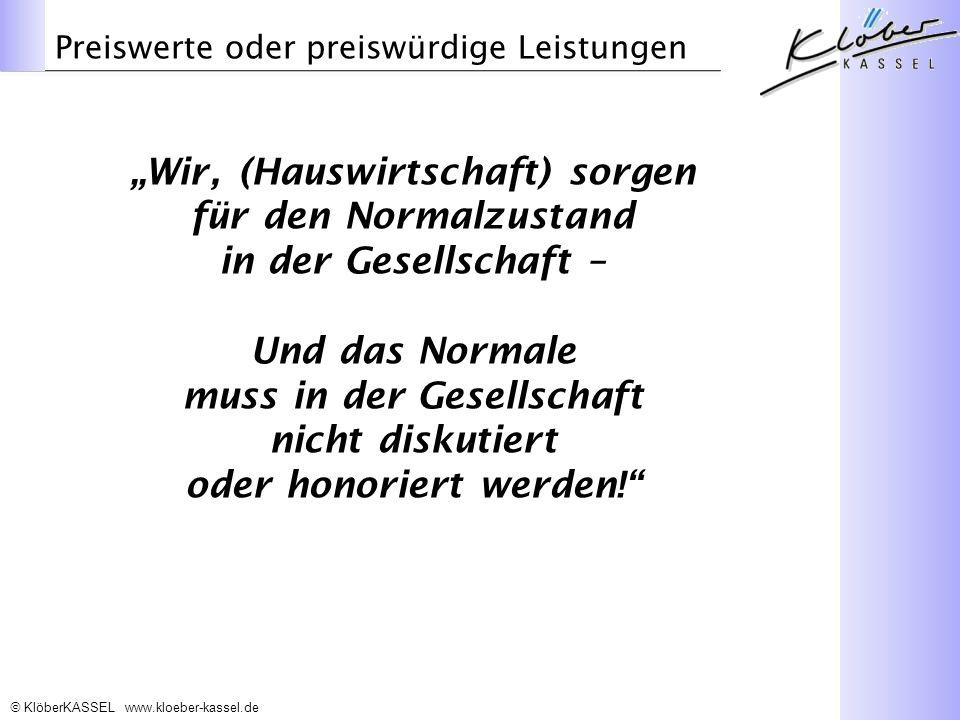 KlöberKASSEL www.kloeber-kassel.de Wir, (Hauswirtschaft) sorgen für den Normalzustand in der Gesellschaft – Und das Normale muss in der Gesellschaft nicht diskutiert oder honoriert werden.