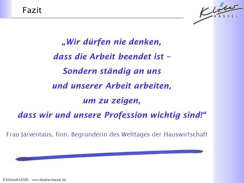 KlöberKASSEL www.kloeber-kassel.de Wir dürfen nie denken, dass die Arbeit beendet ist – Sondern ständig an uns und unserer Arbeit arbeiten, um zu zeigen, dass wir und unsere Profession wichtig sind.