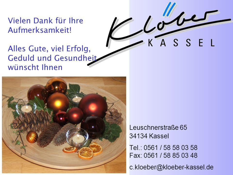 KlöberKASSEL www.kloeber-kassel.de Leuschnerstraße 65 34134 Kassel Tel.: 0561 / 58 58 03 58 Fax: 0561 / 58 85 03 48 c.kloeber@kloeber-kassel.de Vielen Dank für Ihre Aufmerksamkeit.