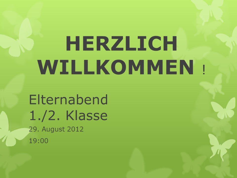 Elternabend 1./2. Klasse 29. August 2012 19:00 HERZLICH WILLKOMMEN !