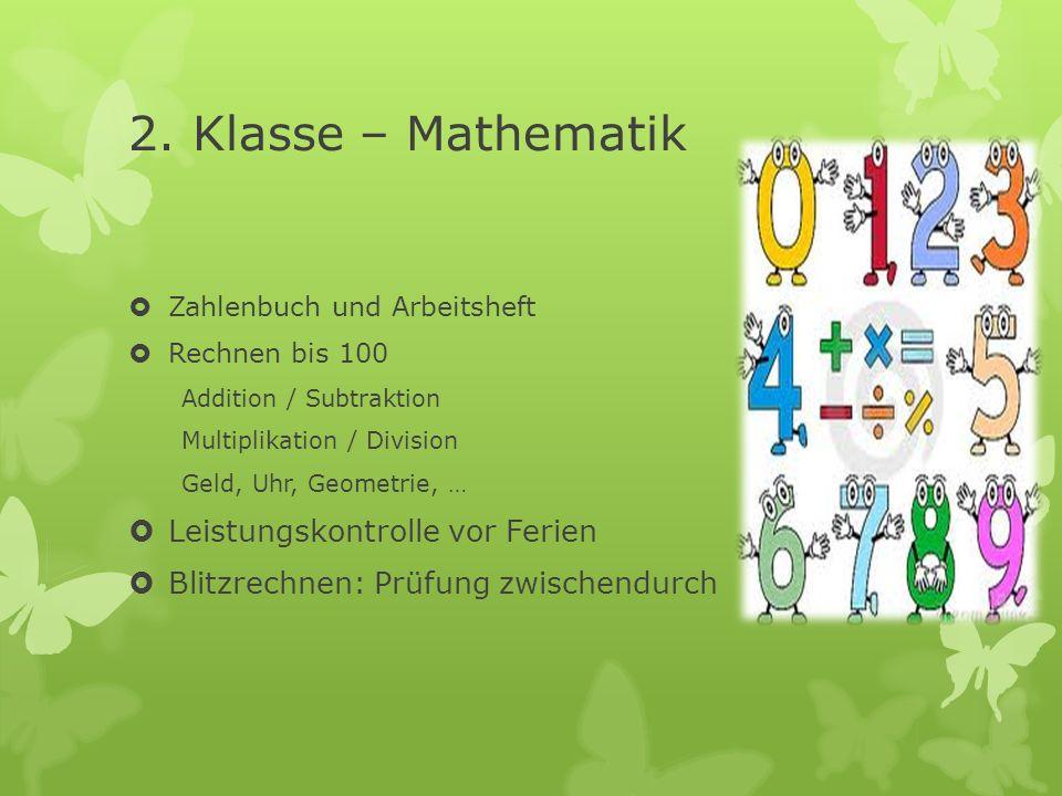 2. Klasse – Mathematik Zahlenbuch und Arbeitsheft Rechnen bis 100 Addition / Subtraktion Multiplikation / Division Geld, Uhr, Geometrie, … Leistungsko