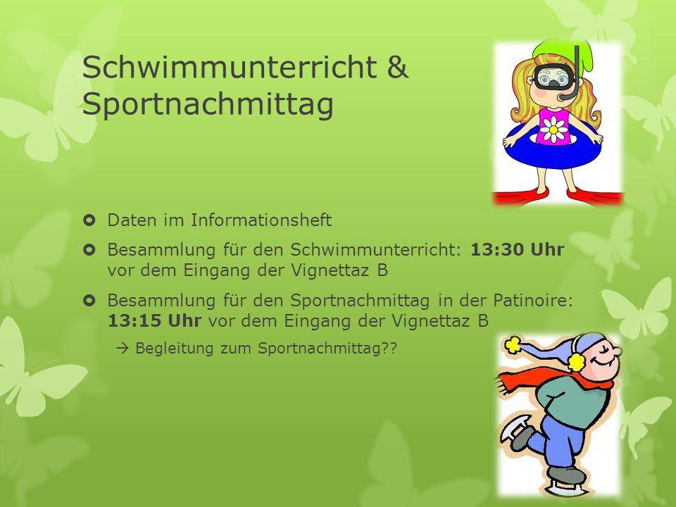 Schwimmunterricht & Sportnachmittag Daten im Informationsheft Besammlung für den Schwimmunterricht: 13:30 Uhr vor dem Eingang der Vignettaz B Besammlu