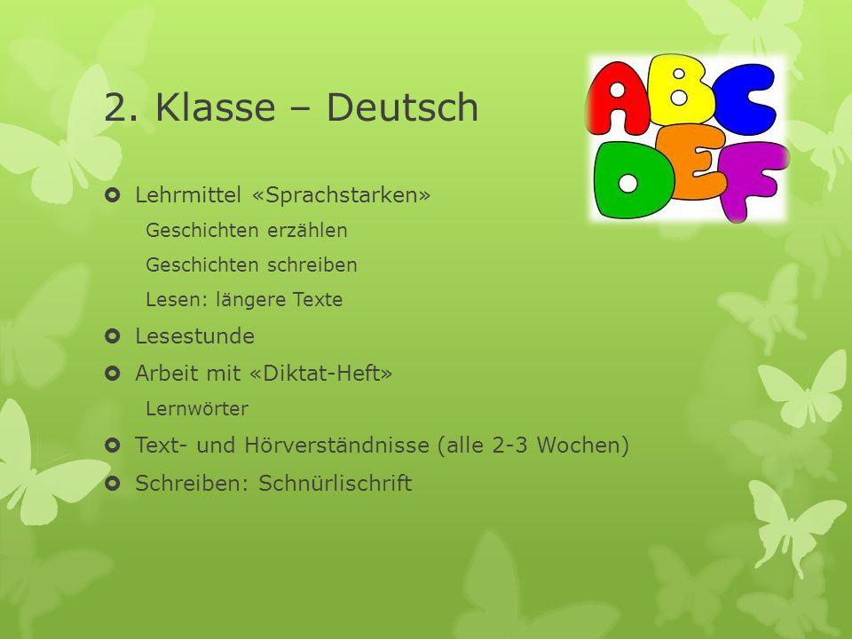 2. Klasse – Deutsch Lehrmittel «Sprachstarken» Geschichten erzählen Geschichten schreiben Lesen: längere Texte Lesestunde Arbeit mit «Diktat-Heft» Ler