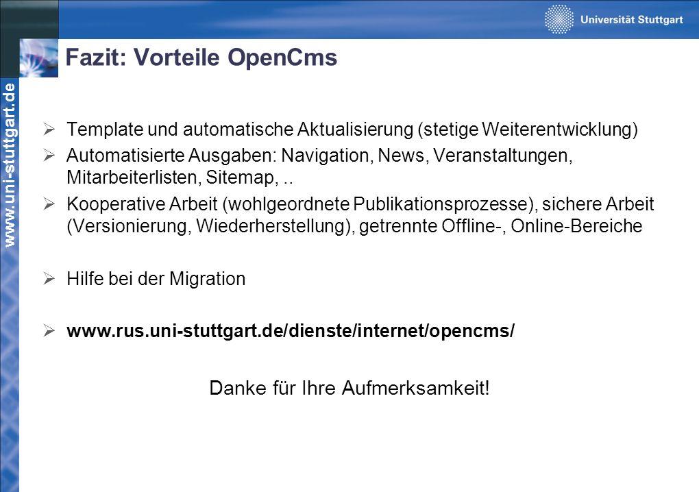 www.uni-stuttgart.de Fazit: Vorteile OpenCms Template und automatische Aktualisierung (stetige Weiterentwicklung) Automatisierte Ausgaben: Navigation, News, Veranstaltungen, Mitarbeiterlisten, Sitemap,..