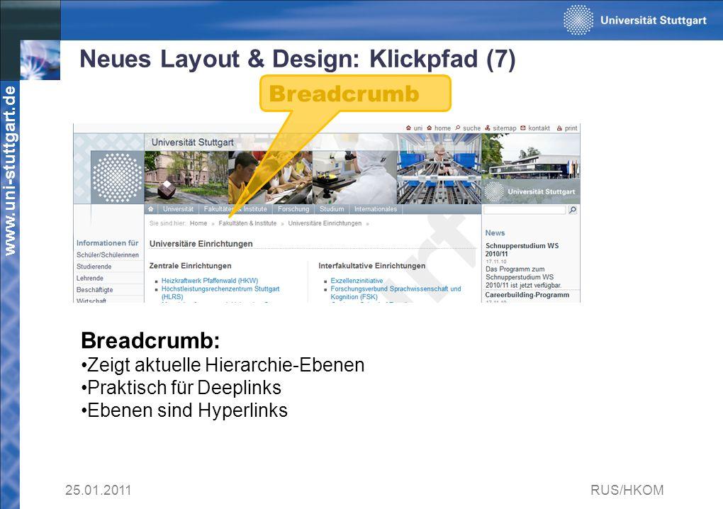 www.uni-stuttgart.de Neues Layout & Design: Klickpfad (7) 25.01.2011RUS/HKOM Breadcrumb: Zeigt aktuelle Hierarchie-Ebenen Praktisch für Deeplinks Ebenen sind Hyperlinks Breadcrumb