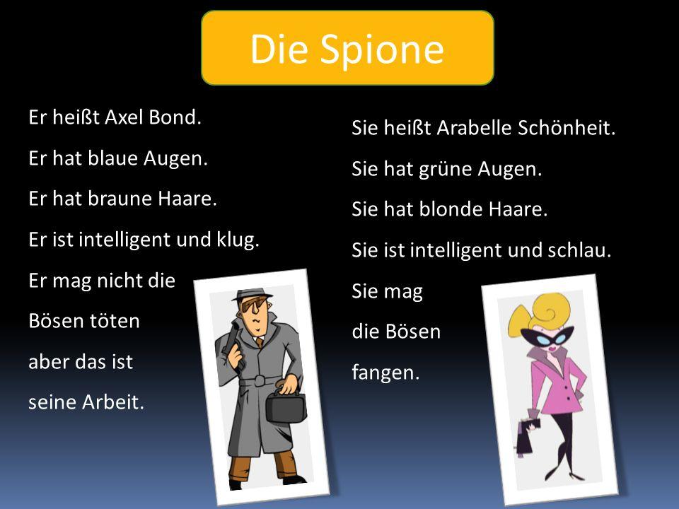 Die Spione Er heißt Axel Bond. Er hat blaue Augen.