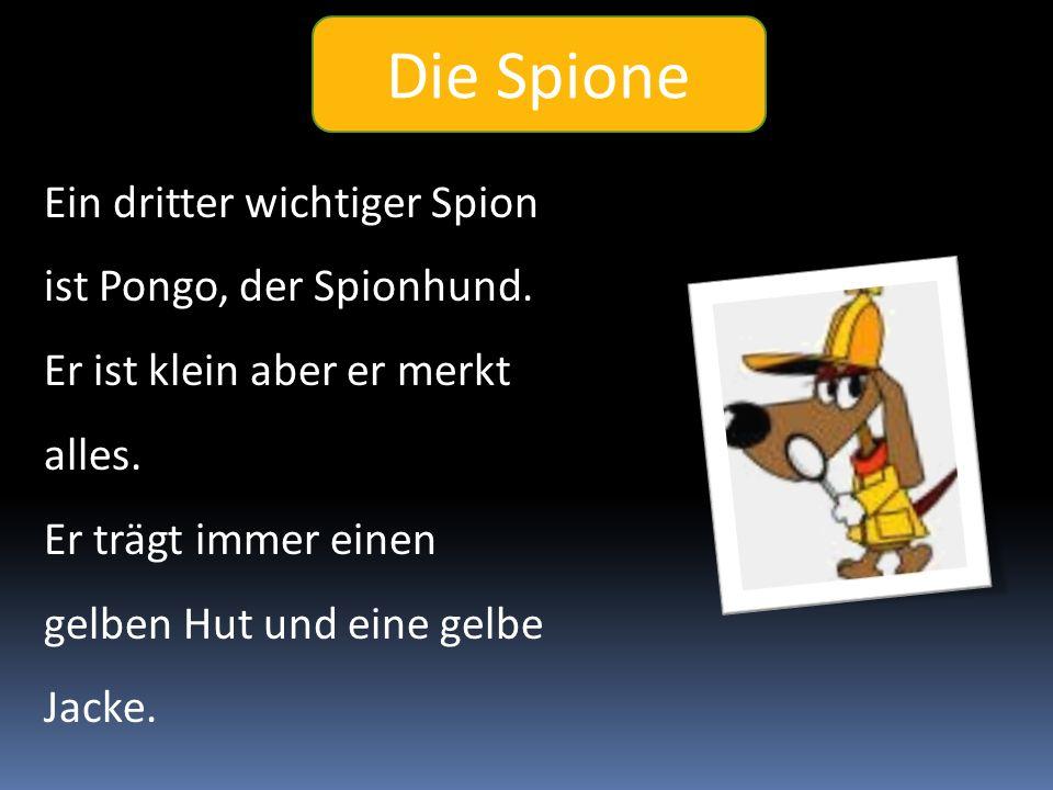 Die Spione Ein dritter wichtiger Spion ist Pongo, der Spionhund.