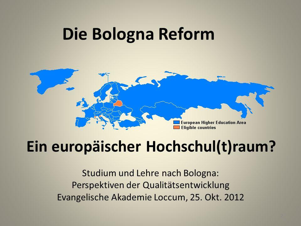 2 Die Bologna Reform Ein europäischer Hochschul(t)raum? Studium und Lehre nach Bologna: Perspektiven der Qualitätsentwicklung Evangelische Akademie Lo