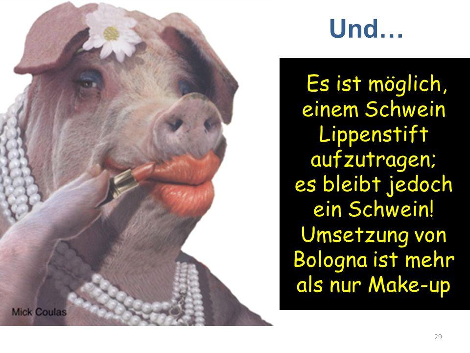 29 Es ist möglich, einem Schwein Lippenstift aufzutragen; es bleibt jedoch ein Schwein! Umsetzung von Bologna ist mehr als nur Make-up Und…