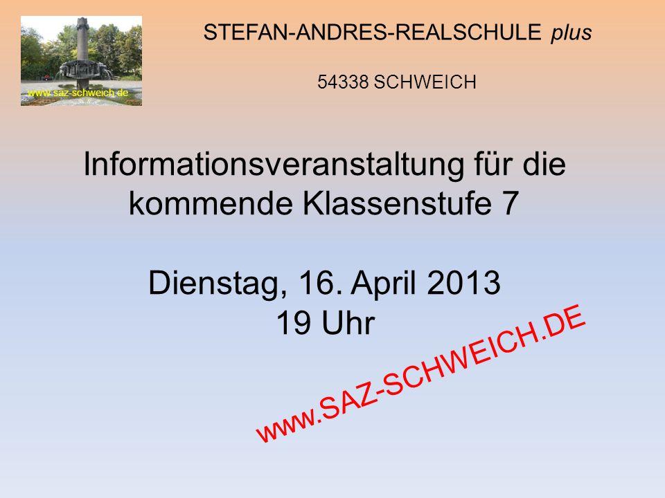 www.saz-schweich.de STEFAN-ANDRES-REALSCHULE plus 54338 SCHWEICH Informationsveranstaltung für die kommende Klassenstufe 7 Dienstag, 16. April 2013 19