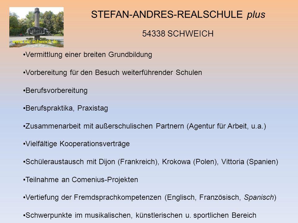 www.saz-schweich.de STEFAN-ANDRES-REALSCHULE plus 54338 SCHWEICH Vermittlung einer breiten Grundbildung Vorbereitung für den Besuch weiterführender Sc