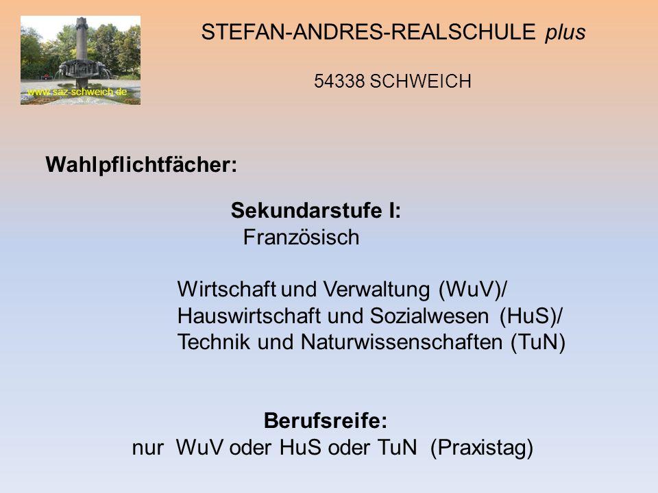 www.saz-schweich.de STEFAN-ANDRES-REALSCHULE plus 54338 SCHWEICH Wahlpflichtfächer: Sekundarstufe I: Französisch Wirtschaft und Verwaltung (WuV)/ Haus