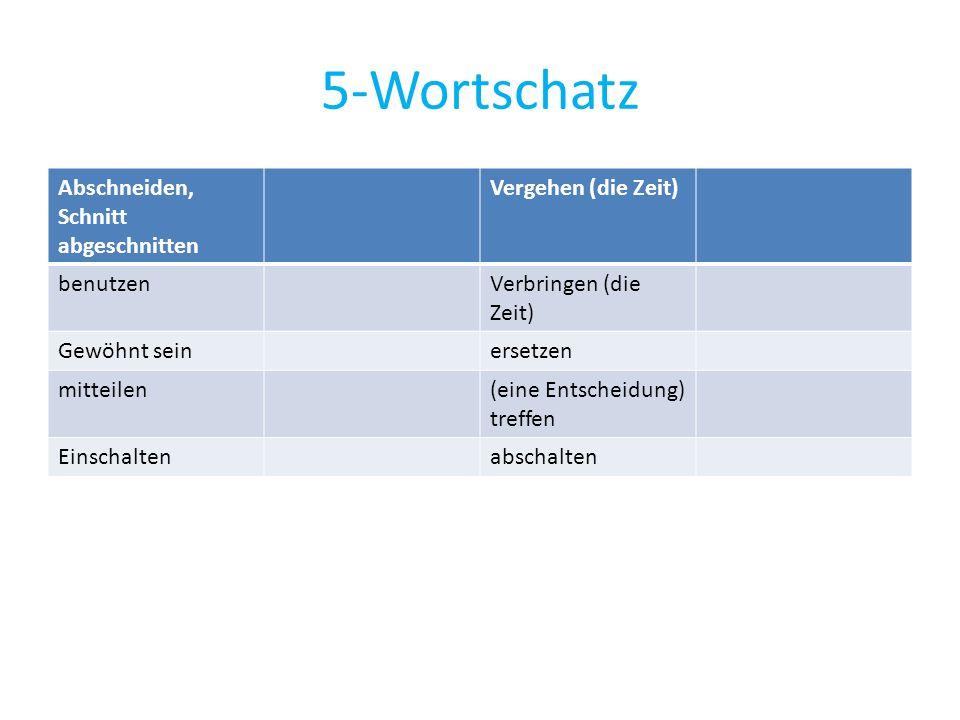 5-Wortschatz Abschneiden, Schnitt abgeschnitten Vergehen (die Zeit) benutzenVerbringen (die Zeit) Gewöhnt seinersetzen mitteilen(eine Entscheidung) tr