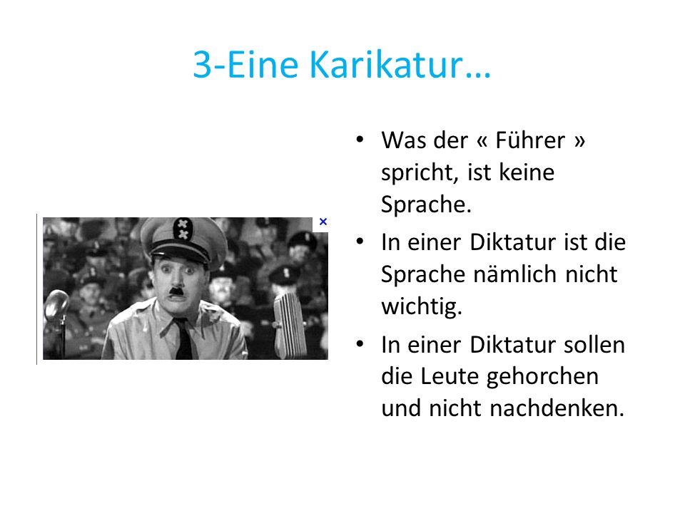 3-Eine Karikatur… Was der « Führer » spricht, ist keine Sprache. In einer Diktatur ist die Sprache nämlich nicht wichtig. In einer Diktatur sollen die