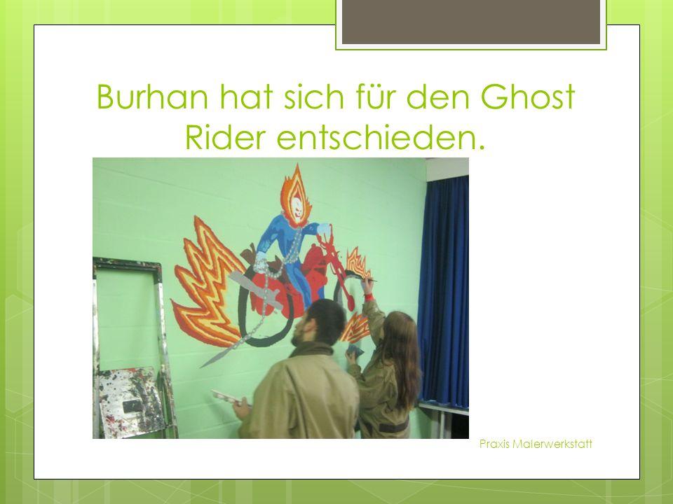 Burhan hat sich für den Ghost Rider entschieden. Praxis Malerwerkstatt