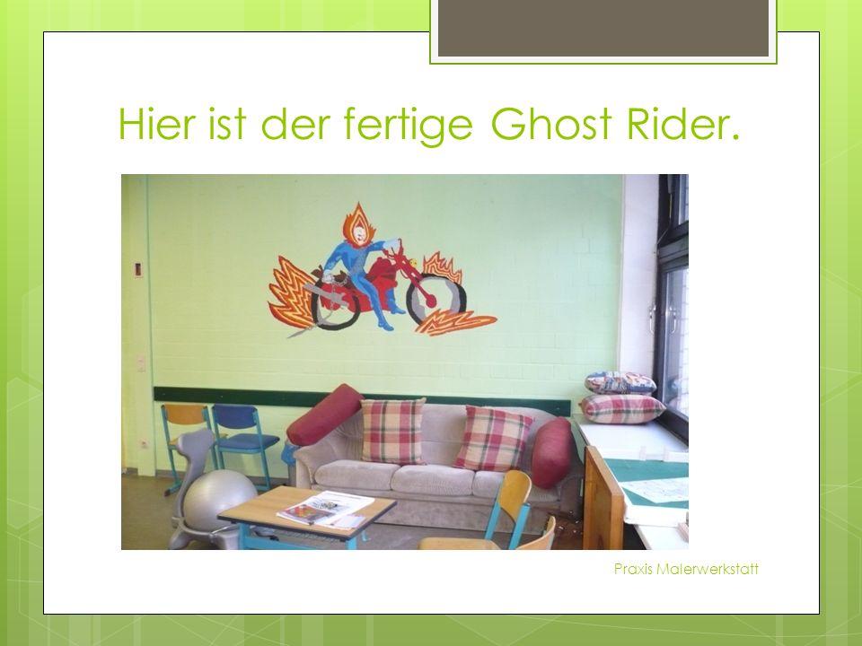 Hier ist der fertige Ghost Rider. Praxis Malerwerkstatt