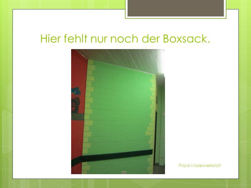 Hier fehlt nur noch der Boxsack. Praxis Malerwerkstatt