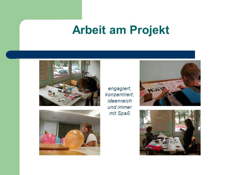 Arbeit am Projekt engagiert, konzentriert, ideenreich und immer mit Spaß