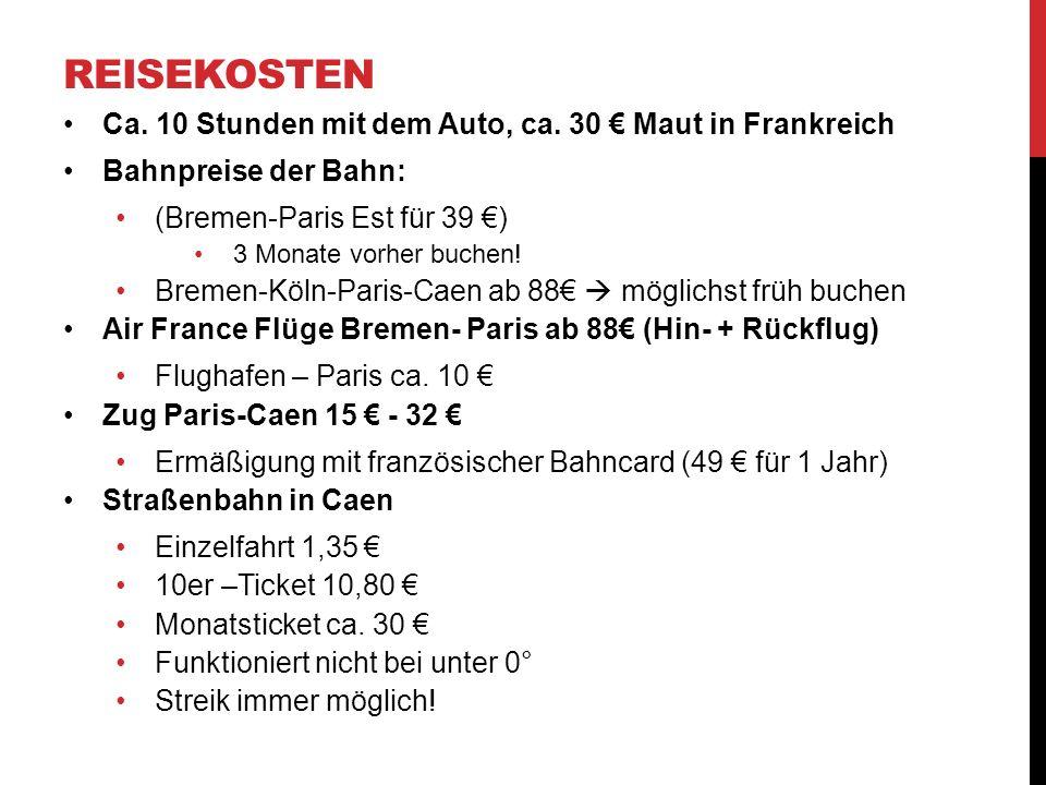REISEKOSTEN Ca. 10 Stunden mit dem Auto, ca. 30 Maut in Frankreich Bahnpreise der Bahn: (Bremen-Paris Est für 39 ) 3 Monate vorher buchen! Bremen-Köln