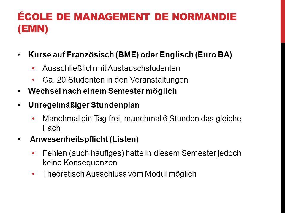 ÉCOLE DE MANAGEMENT DE NORMANDIE (EMN) Kurse auf Französisch (BME) oder Englisch (Euro BA) Ausschließlich mit Austauschstudenten Ca. 20 Studenten in d