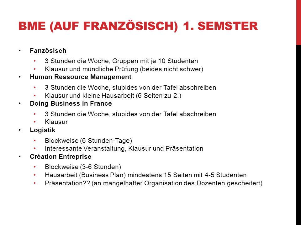 BME (AUF FRANZÖSISCH) 1. SEMSTER Fanzösisch 3 Stunden die Woche, Gruppen mit je 10 Studenten Klausur und mündliche Prüfung (beides nicht schwer) Human