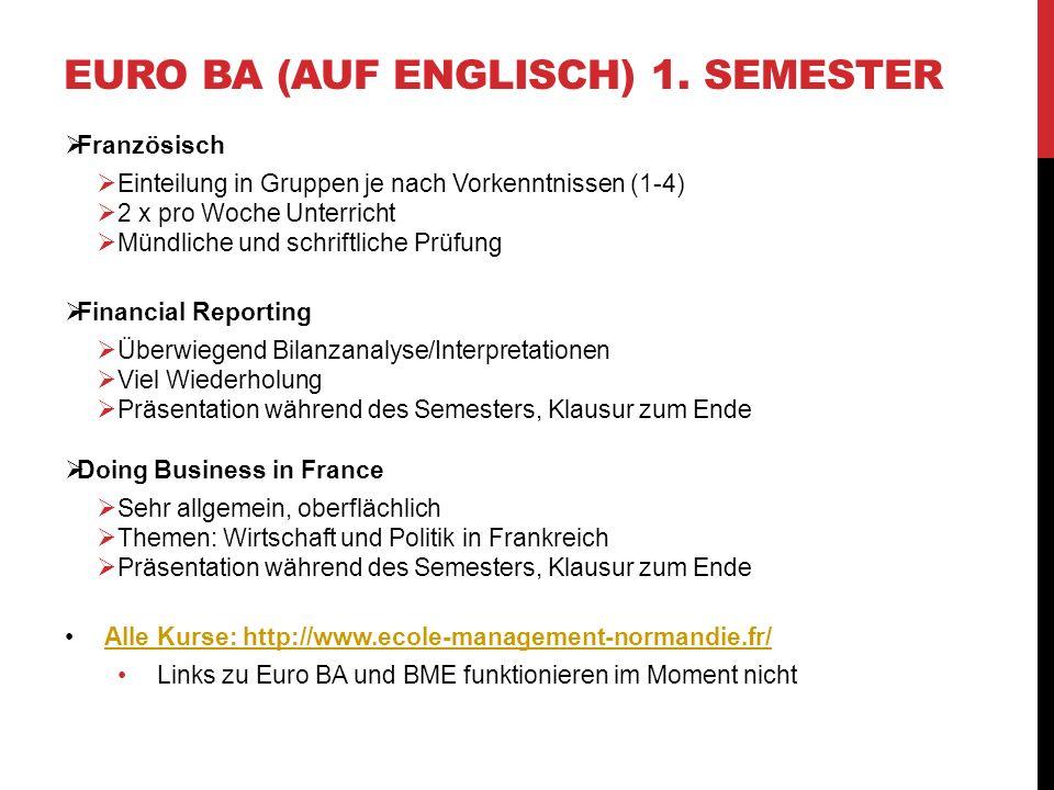 EURO BA (AUF ENGLISCH) 1. SEMESTER Französisch Einteilung in Gruppen je nach Vorkenntnissen (1-4) 2 x pro Woche Unterricht Mündliche und schriftliche