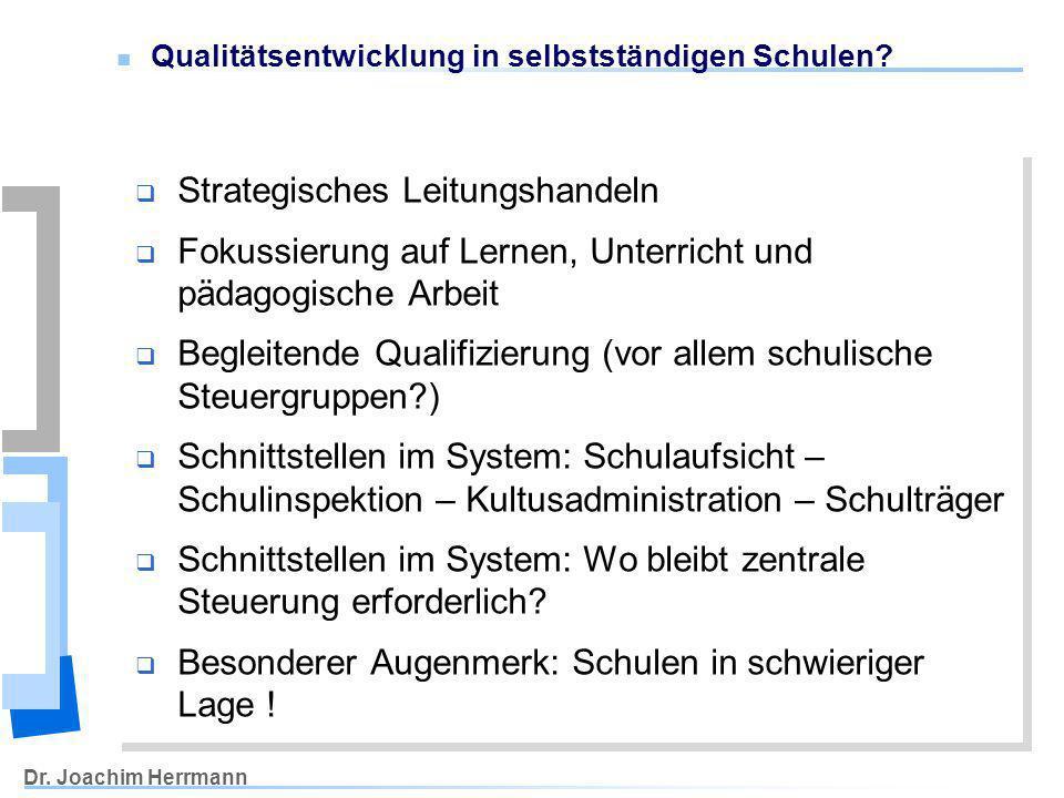 Dr. Joachim Herrmann Qualitätsentwicklung in selbstständigen Schulen? Strategisches Leitungshandeln Fokussierung auf Lernen, Unterricht und pädagogisc