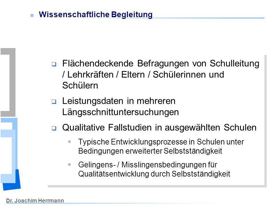 Dr. Joachim Herrmann Wissenschaftliche Begleitung Flächendeckende Befragungen von Schulleitung / Lehrkräften / Eltern / Schülerinnen und Schülern Leis