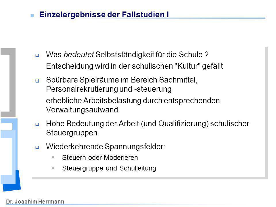 Dr. Joachim Herrmann Einzelergebnisse der Fallstudien I Was bedeutet Selbstständigkeit für die Schule ? Entscheidung wird in der schulischen