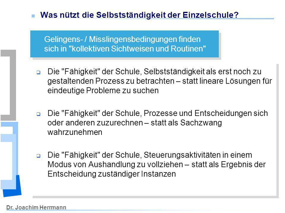 Dr. Joachim Herrmann Was nützt die Selbstständigkeit der Einzelschule? Gelingens- / Misslingensbedingungen finden sich in