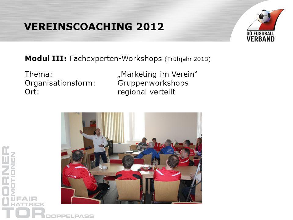 VEREINSCOACHING 2012 Modul III: Fachexperten-Workshops (Frühjahr 2013) Thema: Marketing im Verein Organisationsform: Gruppenworkshops Ort: regional verteilt