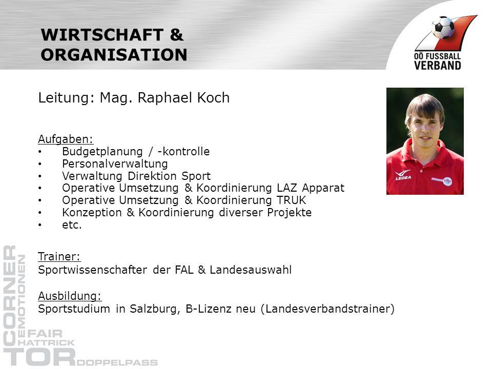 WIRTSCHAFT & ORGANISATION Leitung: Mag. Raphael Koch Aufgaben: Budgetplanung / -kontrolle Personalverwaltung Verwaltung Direktion Sport Operative Umse