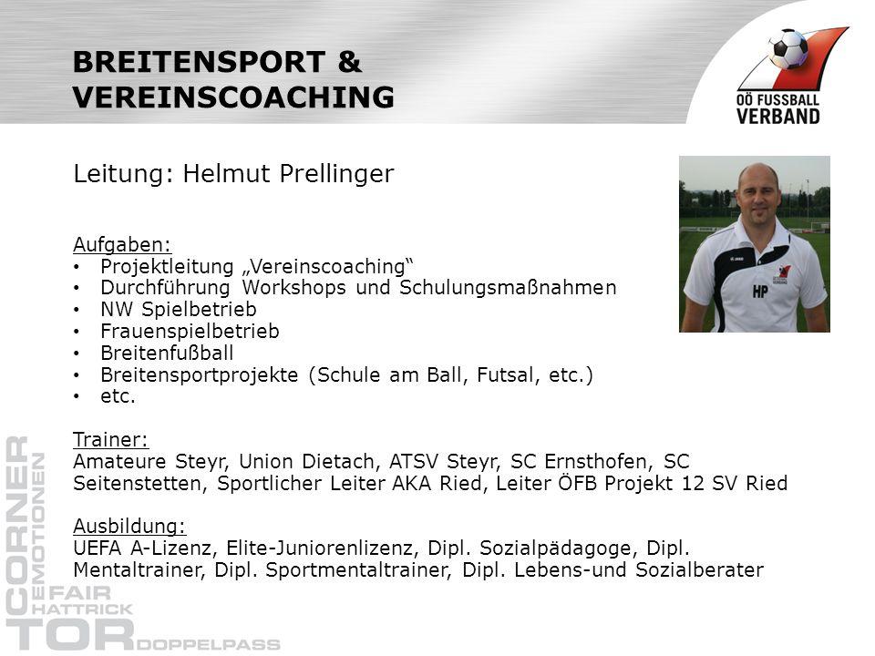 BREITENSPORT & VEREINSCOACHING Leitung: Helmut Prellinger Aufgaben: Projektleitung Vereinscoaching Durchführung Workshops und Schulungsmaßnahmen NW Sp