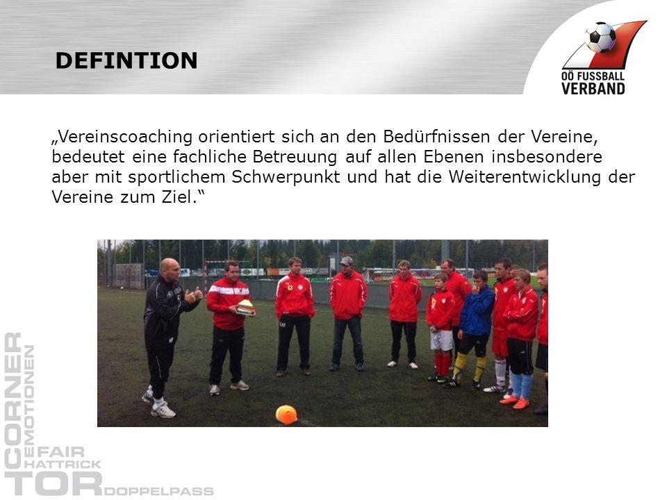DEFINTION Vereinscoaching orientiert sich an den Bedürfnissen der Vereine, bedeutet eine fachliche Betreuung auf allen Ebenen insbesondere aber mit sportlichem Schwerpunkt und hat die Weiterentwicklung der Vereine zum Ziel.