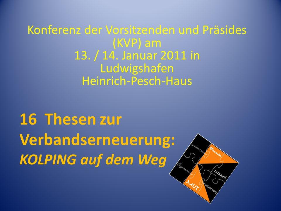 16 Thesen zur Verbandserneuerung: KOLPING auf dem Weg Konferenz der Vorsitzenden und Präsides (KVP) am 13.