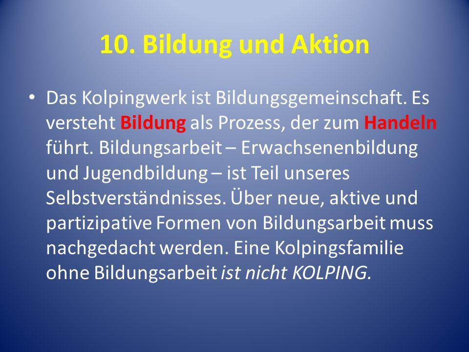 10.Bildung und Aktion Das Kolpingwerk ist Bildungsgemeinschaft.