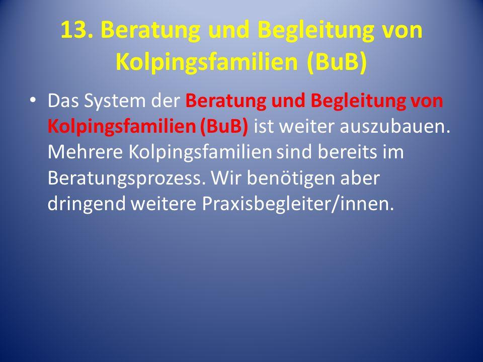 13. Beratung und Begleitung von Kolpingsfamilien (BuB) Das System der Beratung und Begleitung von Kolpingsfamilien (BuB) ist weiter auszubauen. Mehrer