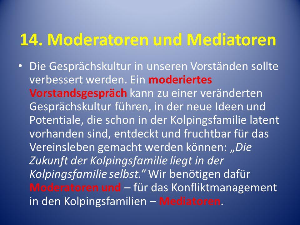 14.Moderatoren und Mediatoren Die Gesprächskultur in unseren Vorständen sollte verbessert werden.