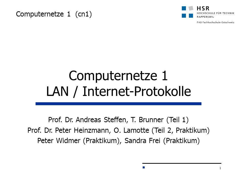 1 Computernetze 1 (cn1) Prof. Dr. Andreas Steffen, T. Brunner (Teil 1) Prof. Dr. Peter Heinzmann, O. Lamotte (Teil 2, Praktikum) Peter Widmer (Praktik