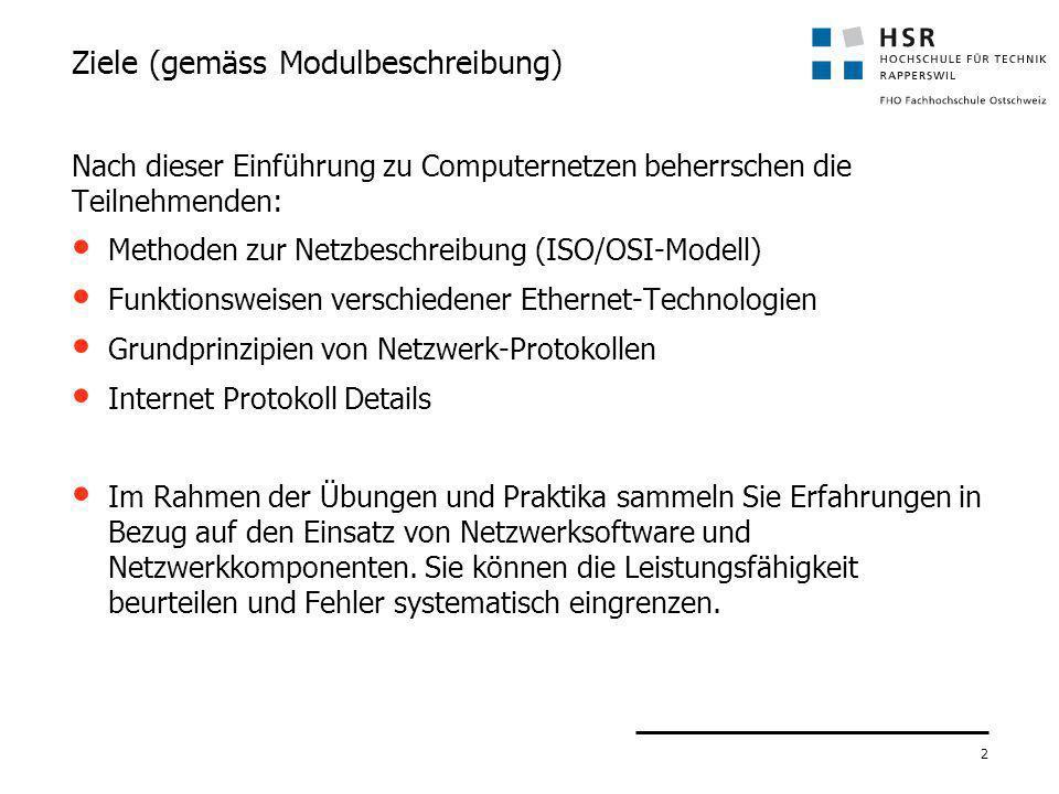 2 Ziele (gemäss Modulbeschreibung) Nach dieser Einführung zu Computernetzen beherrschen die Teilnehmenden: Methoden zur Netzbeschreibung (ISO/OSI-Mode