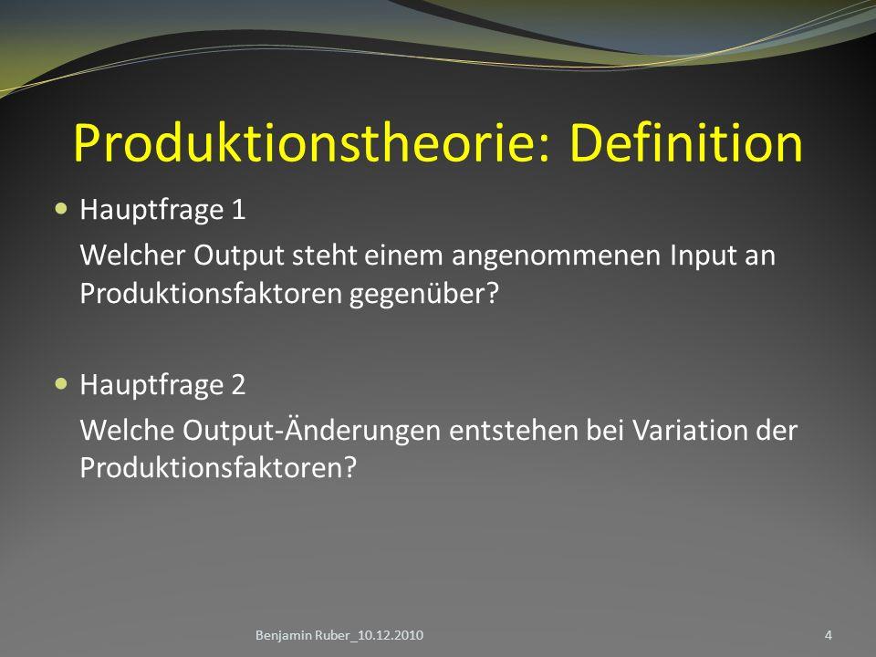 Produktionstheorie: Definition Hauptfrage 1 Welcher Output steht einem angenommenen Input an Produktionsfaktoren gegenüber? Hauptfrage 2 Welche Output