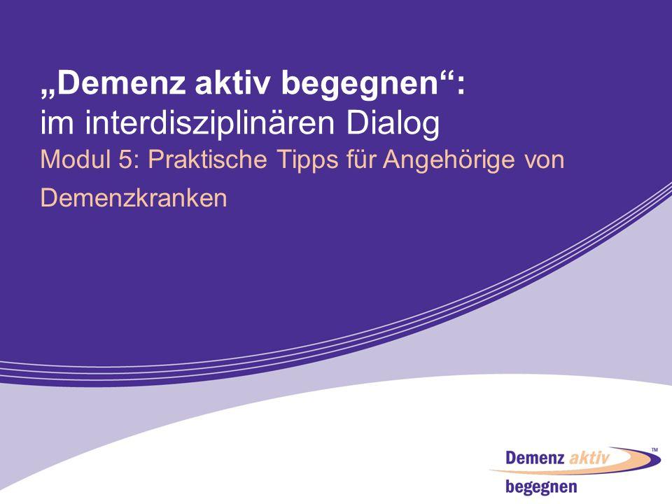 Demenz aktiv begegnen: im interdisziplinären Dialog Modul 5: Praktische Tipps für Angehörige von Demenzkranken 1