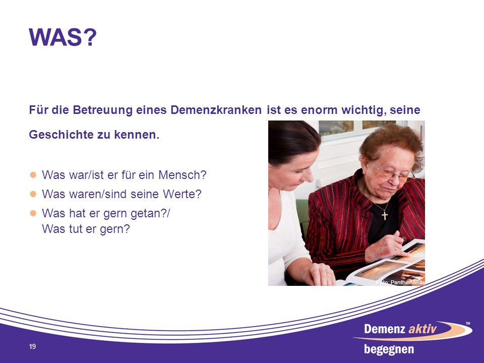 WAS? Für die Betreuung eines Demenzkranken ist es enorm wichtig, seine Geschichte zu kennen. Was war/ist er für ein Mensch? Was waren/sind seine Werte
