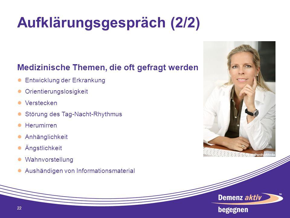 Aufklärungsgespräch (2/2) Medizinische Themen, die oft gefragt werden Entwicklung der Erkrankung Orientierungslosigkeit Verstecken Störung des Tag-Nac