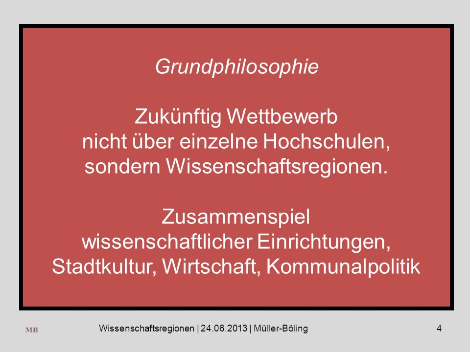 4 Grundphilosophie Zukünftig Wettbewerb nicht über einzelne Hochschulen, sondern Wissenschaftsregionen.