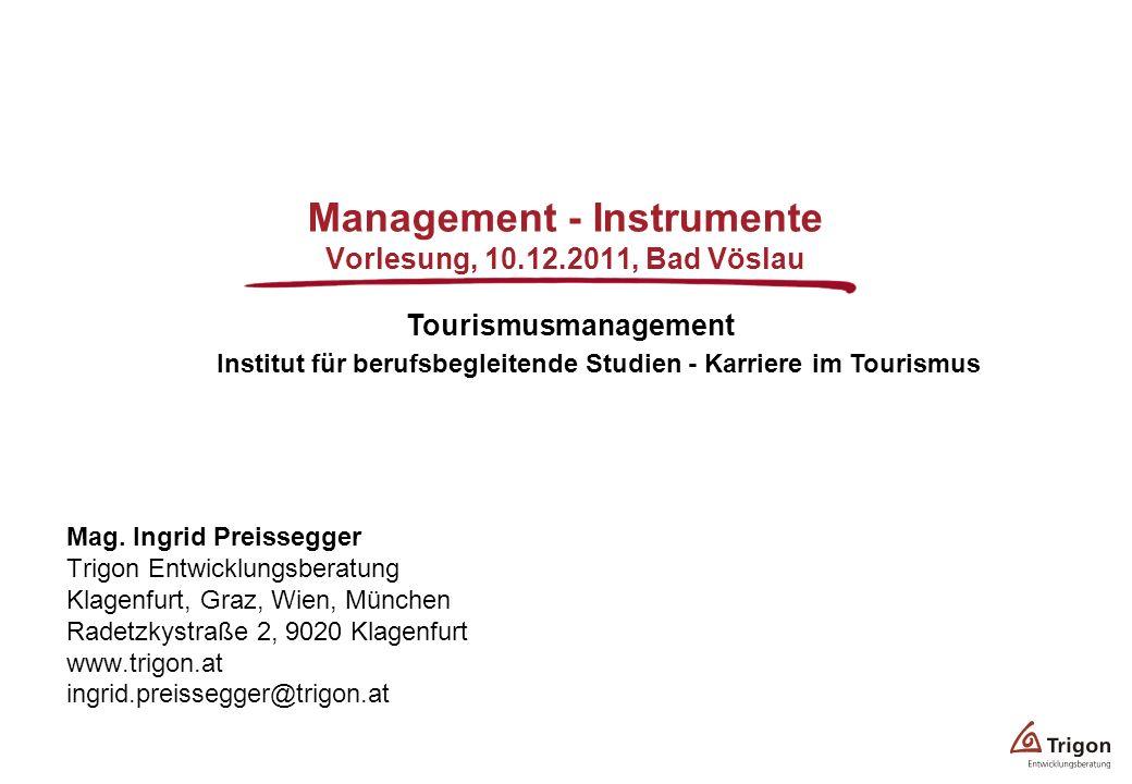 Management - Instrumente Vorlesung, 10.12.2011, Bad Vöslau Mag. Ingrid Preissegger Trigon Entwicklungsberatung Klagenfurt, Graz, Wien, München Radetzk