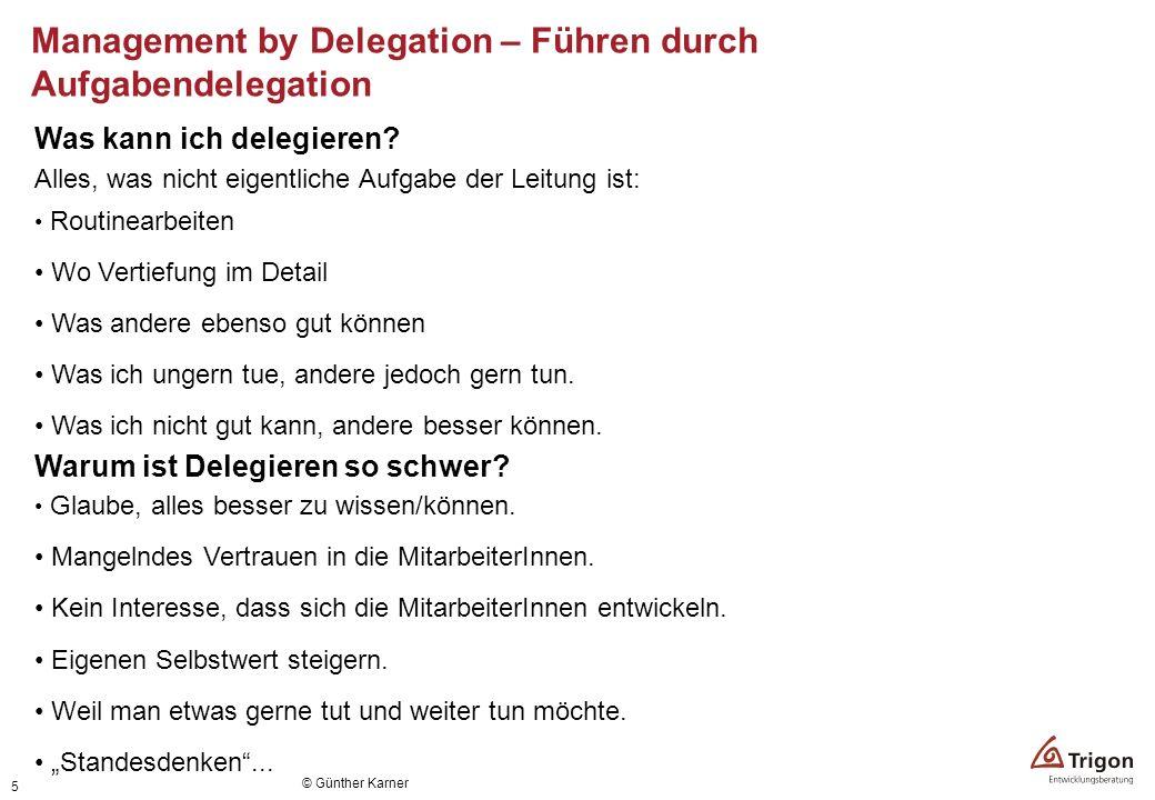 5 Was kann ich delegieren? Alles, was nicht eigentliche Aufgabe der Leitung ist: Routinearbeiten Wo Vertiefung im Detail Was andere ebenso gut können
