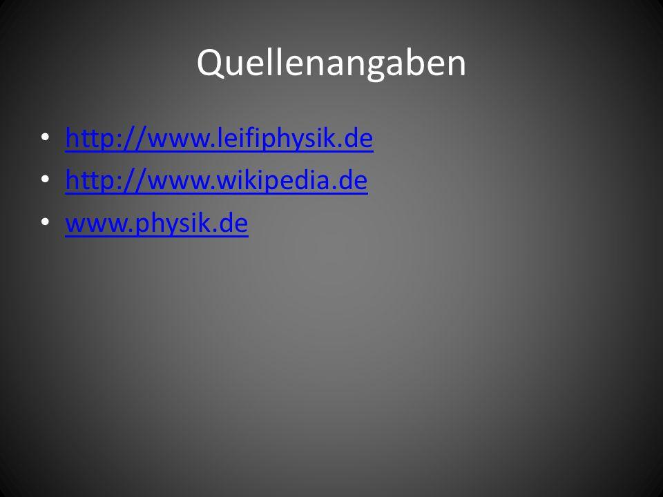 Quellenangaben http://www.leifiphysik.de http://www.wikipedia.de www.physik.de