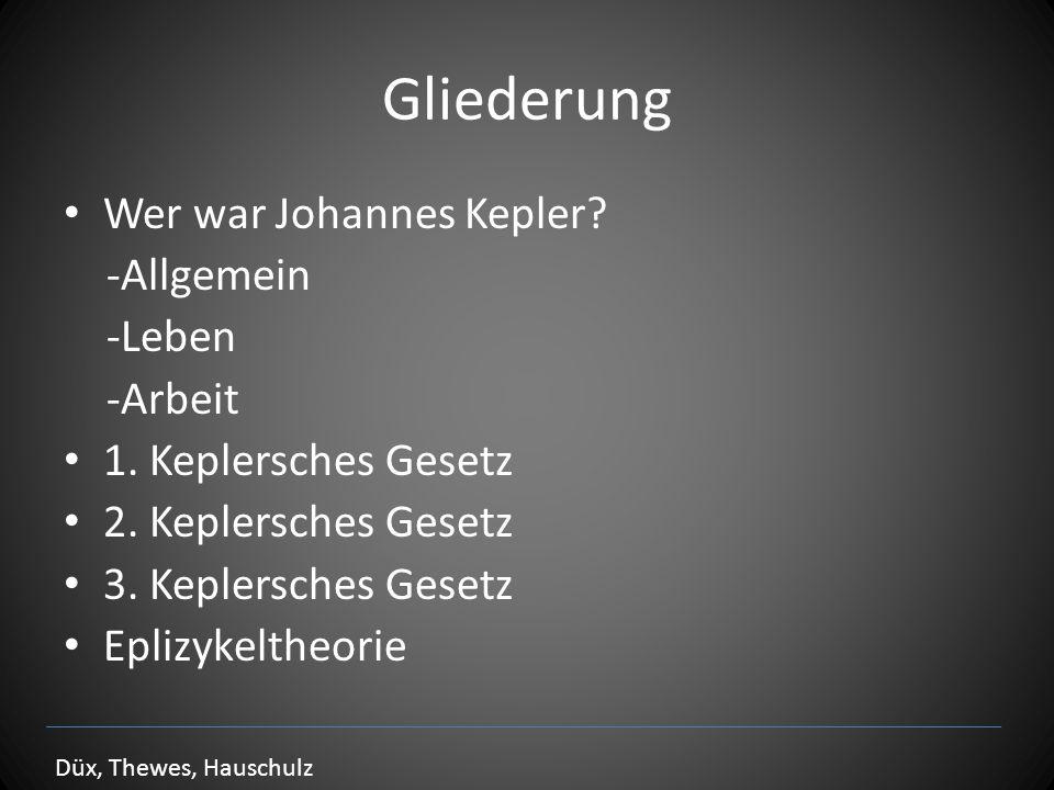 Gliederung Wer war Johannes Kepler? -Allgemein -Leben -Arbeit 1. Keplersches Gesetz 2. Keplersches Gesetz 3. Keplersches Gesetz Eplizykeltheorie Düx,